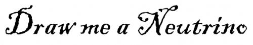 """Inscription """"Draw me a Neutrino"""""""